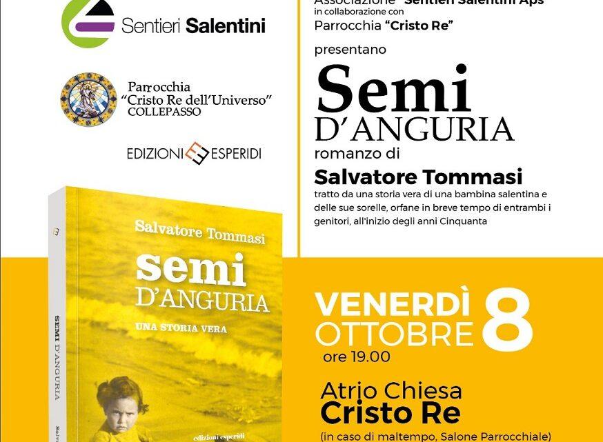 """""""Semi d'anguria"""", il bellissimo romanzo di Salvatore Tommasi a Collepasso (8 ottobre, Atrio Chiesa Cristo Re)"""